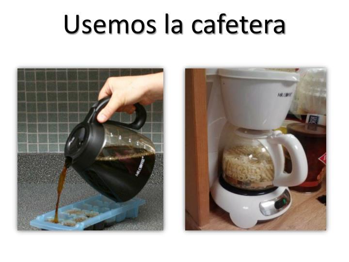 Usemos la cafetera