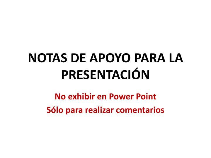 NOTAS DE APOYO PARA LA PRESENTACIÓN