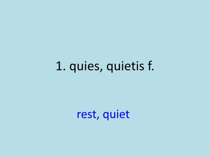 1 quies quietis f1