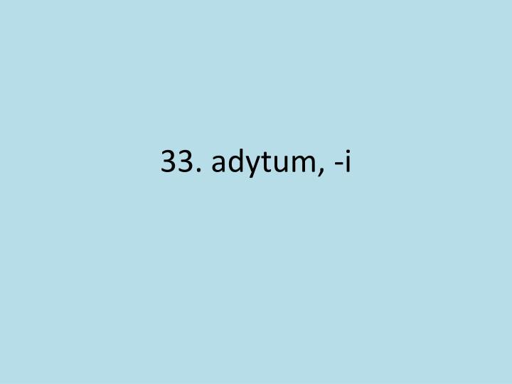 33. adytum, -