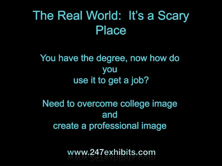 The Real World:  It's a Scary Place