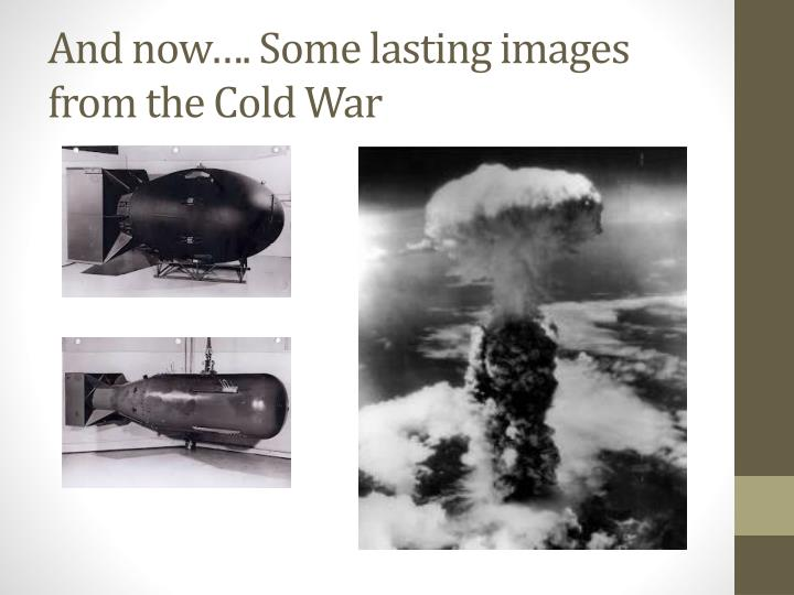 And now…. Some lasting images from the Cold War