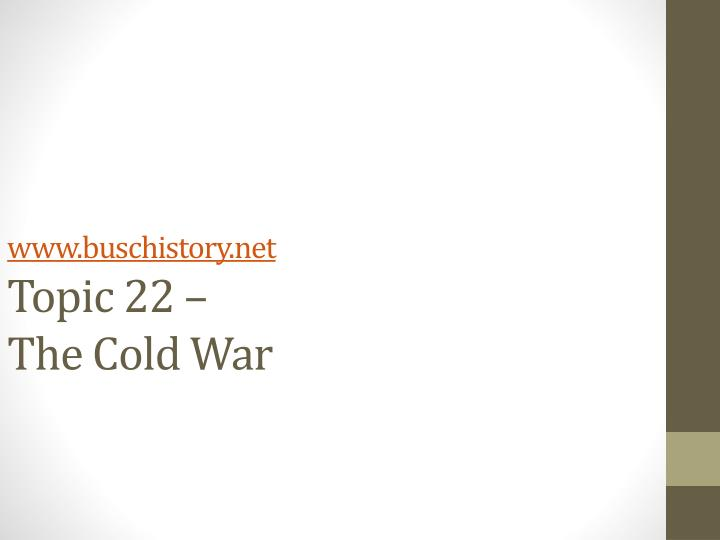 Www buschistory net topic 22 the cold war