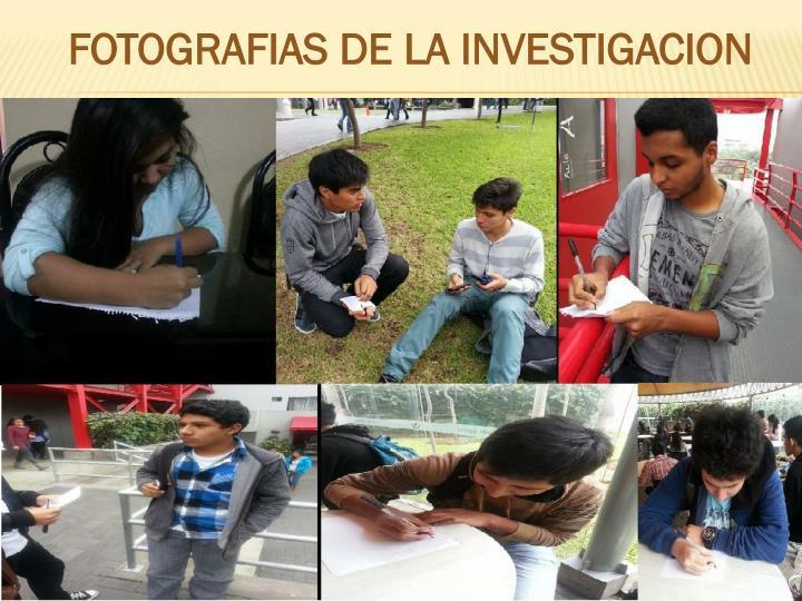 FOTOGRAFIAS DE LA INVESTIGACION
