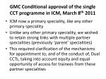 gmc conditional approval of the single cct programme in icm march 8 th 2011