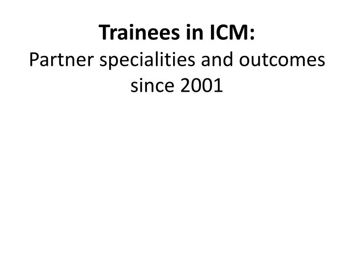 Trainees in ICM: