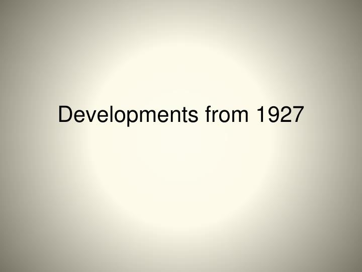 Developments from 1927