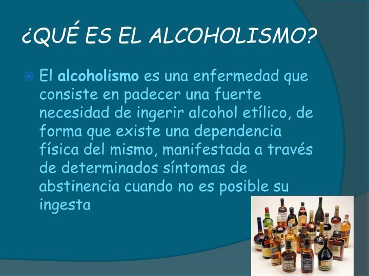 ¿QUÉ ES EL ALCOHOLISMO