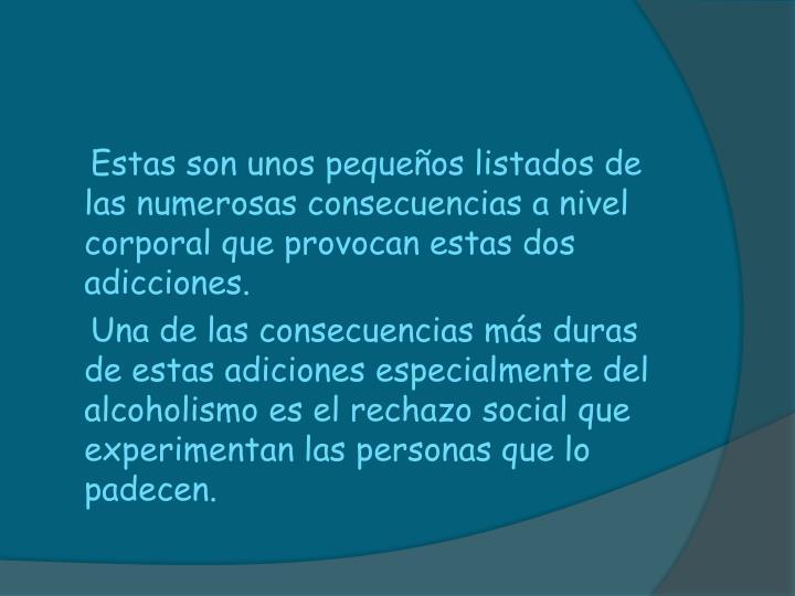 Estas son unos pequeños listados de las numerosas consecuencias a nivel corporal que provocan estas dos adicciones.