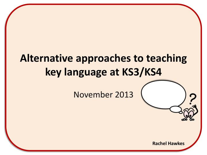 Alternative approaches to teaching key language at ks3 ks4