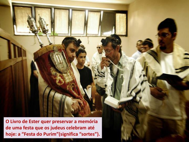 """O Livro de Ester quer preservar a memória de uma festa que os judeus celebram até hoje: a """"Festa do"""
