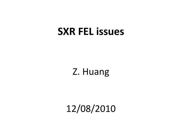 Sxr fel issues z huang 12 08 2010