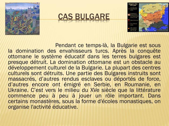 Pendant ce temps-là, la Bulgarie est sous la domination des envahisseurs turcs. Après la conquête ottomane le système éducatif dans les terres bulgares est presque détruit. La domination ottomane est un obstacle au développement culturel de la Bulgarie.