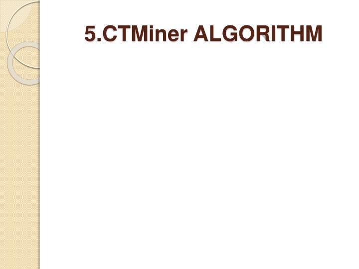 5.CTMiner ALGORITHM