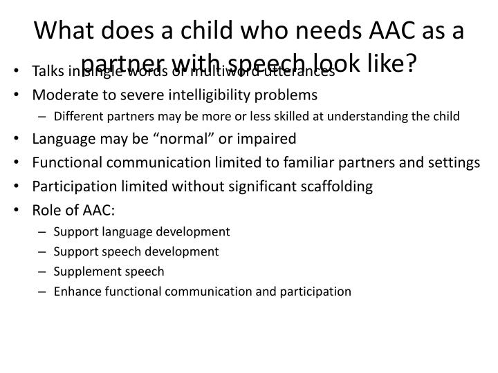 What does a child who needs AAC as a partner with speech look like?