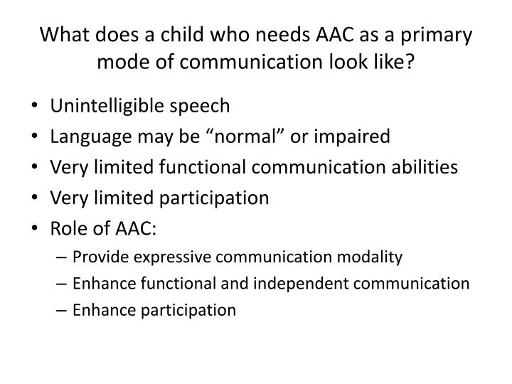 What does a child who needs AAC as a primary mode of communication look like?