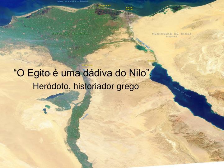 """""""O Egito é uma dádiva do Nilo""""."""
