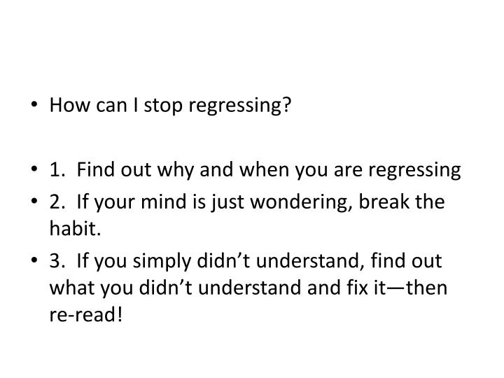How can I stop regressing?