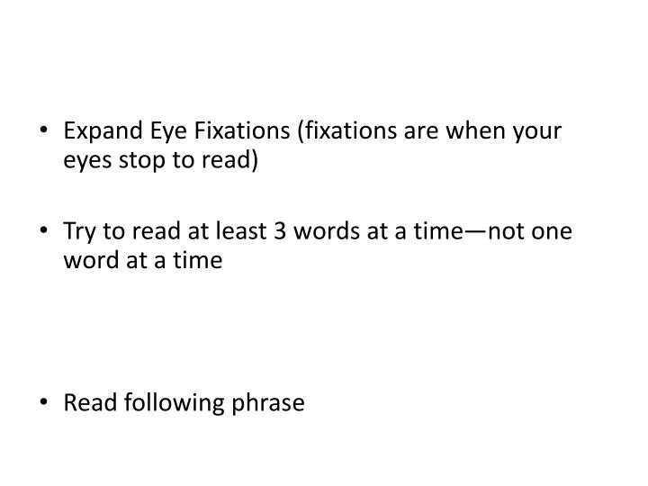 Expand Eye Fixations (fixations are when your eyes stop to read)