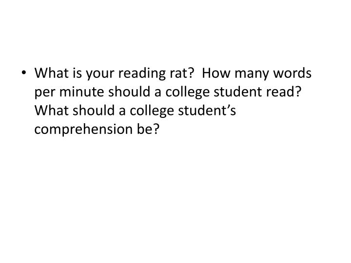 What is your reading rat?  How many words per minute should a college student read?  What should a c...