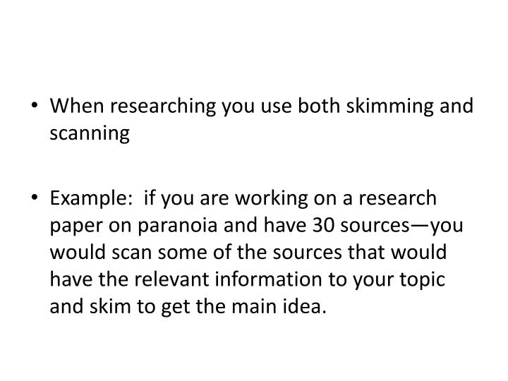 When researching you use both skimming and scanning