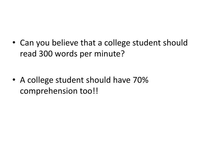 Can you believe that a college student should read 300 words per minute?
