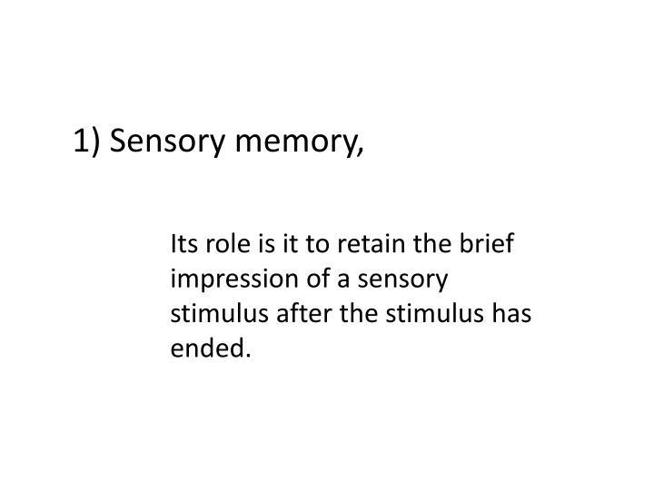 1) Sensory memory,