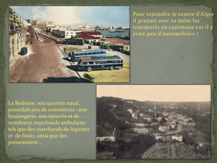 La Redoute, son quartier natal, possédait peu de commerces : une boulangerie, une épicerie et de nombreux marchands ambulants