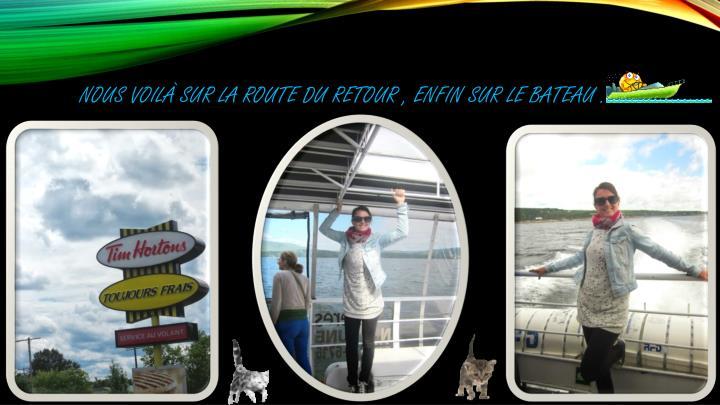 Nous voilà sur la route du retour , enfin sur le bateau .