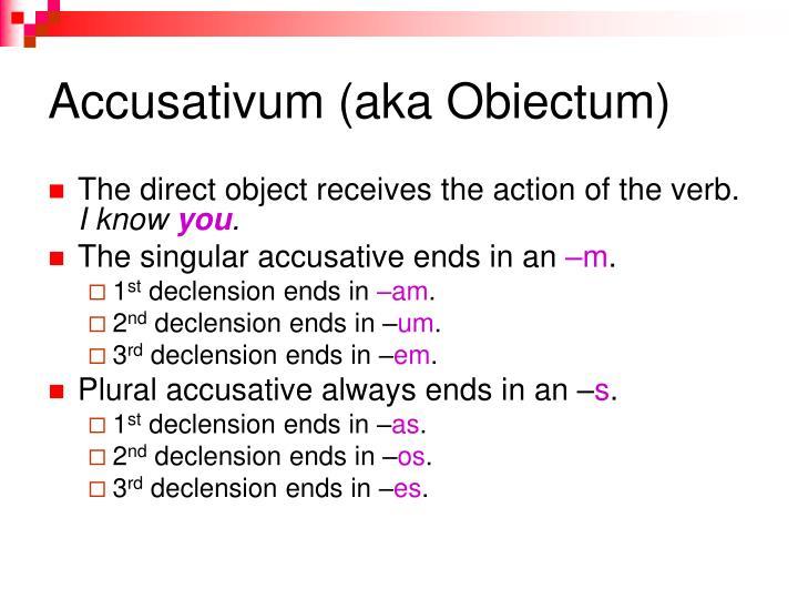 Accusativum (aka Obiectum)