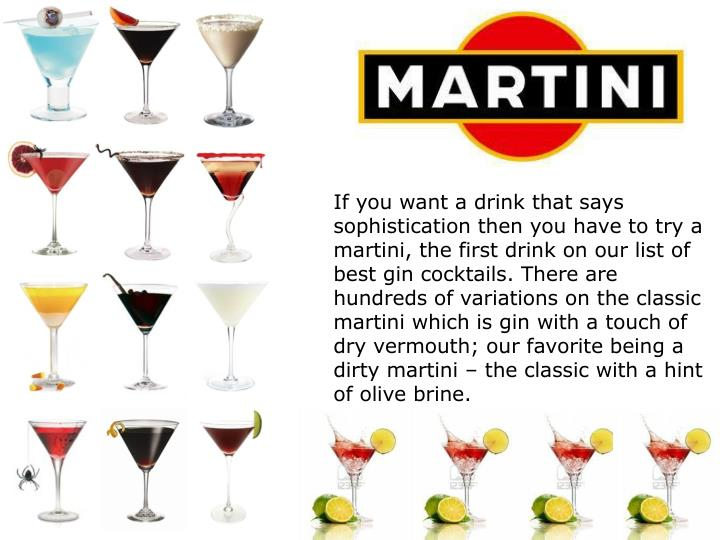 If you want a drink that says sophistication then you have to try a martini, the first drink on our list of best gin cocktails. There are hundreds of variations on the classic martini which is gin with a touch of dry vermouth; our favorite being a dirty martini – the classic with a hint of olive brine.