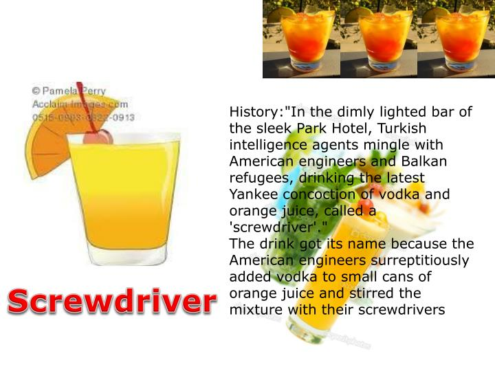 "History:""In the dimly lighted bar of the sleek Park Hotel, Turkish intelligence agents mingle with American engineers and Balkan refugees, drinking the latest Yankee concoction of vodka and orange juice, called a 'screwdriver'."""
