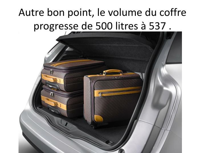 Autre bon point, le volume du coffre progresse de 500 litres  537 .