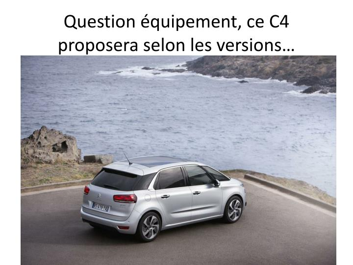 Question quipement, ce C4 proposera selon les versions