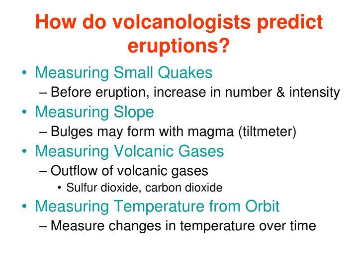 How do volcanologists predict eruptions?