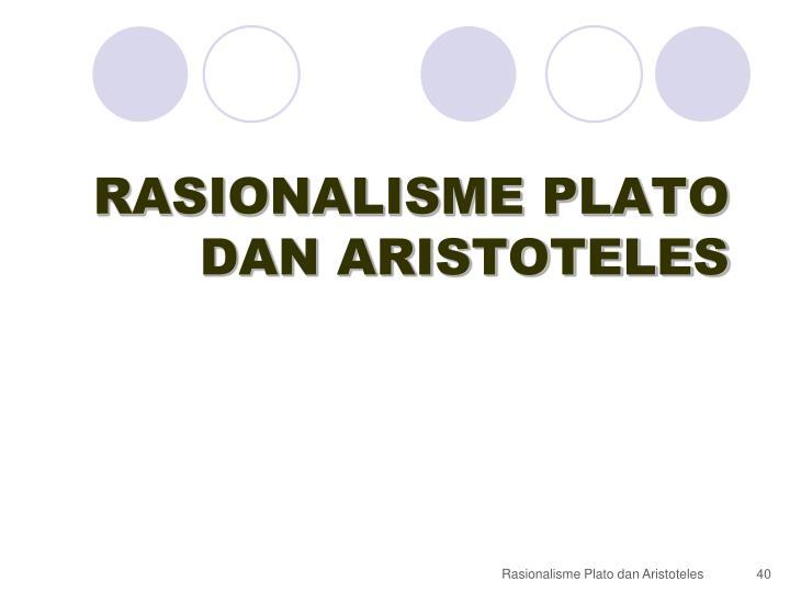 RASIONALISME PLATO DAN ARISTOTELES