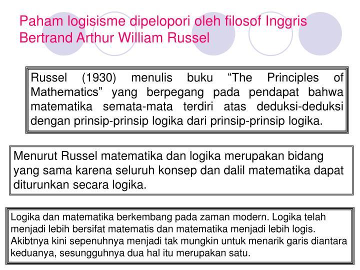 Paham logisisme dipelopori oleh filosof Inggris Bertrand Arthur William Russel