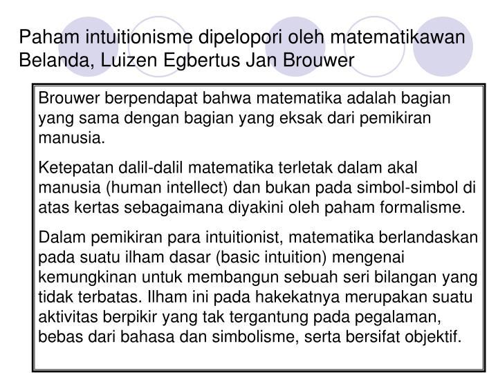 Paham intuitionisme dipelopori oleh matematikawan Belanda, Luizen Egbertus Jan Brouwer
