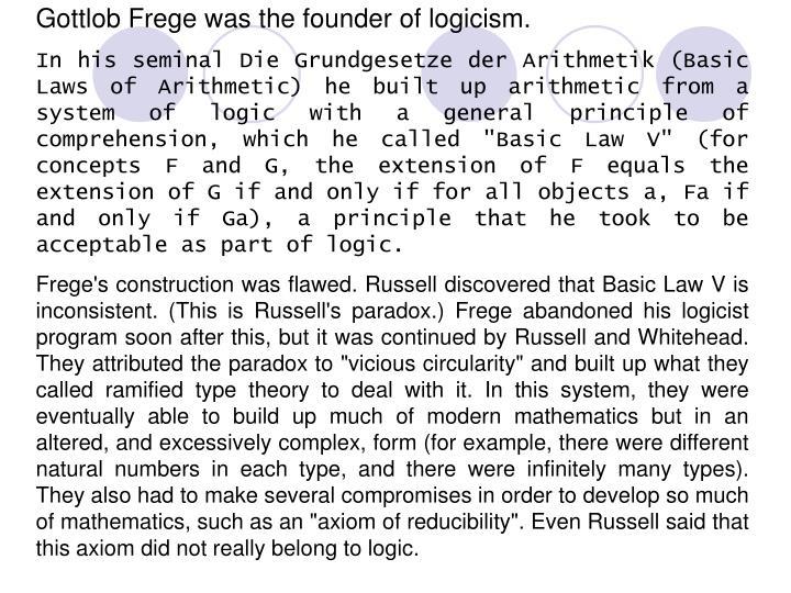 Gottlob Frege was the founder of logicism.