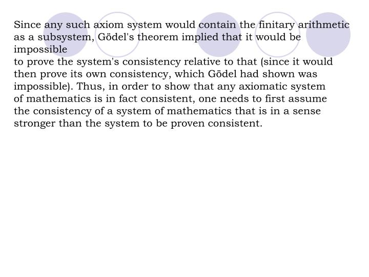 Since any such axiom system would contain the finitary arithmetic