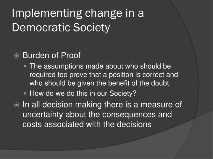 Implementing change in a Democratic Society