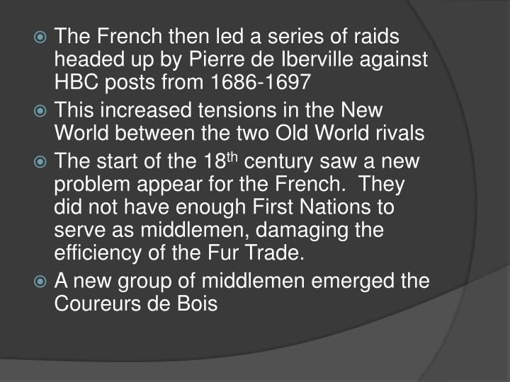 The French then led a series of raids headed up by Pierre de