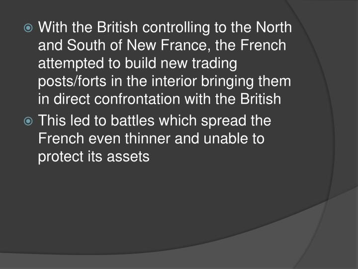 With the British controlling to the North and South of New France, the French attempted to build new trading posts/forts in the interior bringing them in direct confrontation with the British