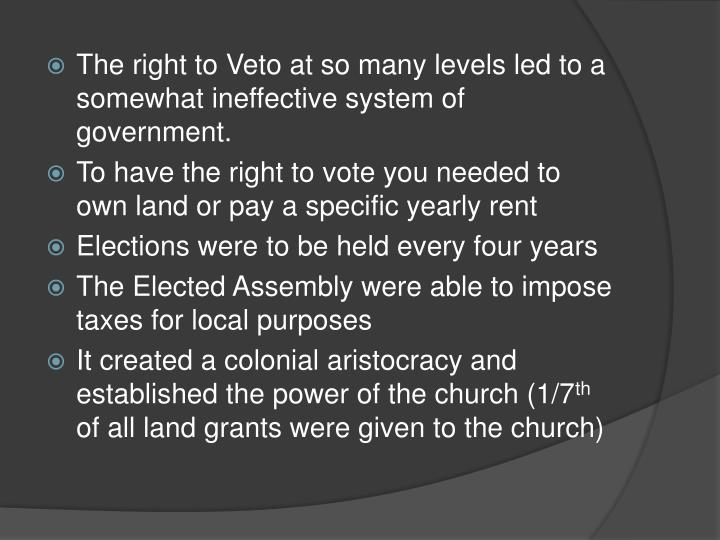 The right to Veto at so many levels led to a somewhat ineffective system of government.