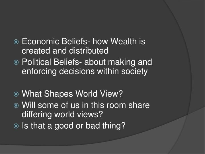 Economic Beliefs- how Wealth is created and distributed