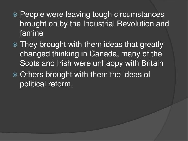 People were leaving tough circumstances brought on by the Industrial Revolution and famine