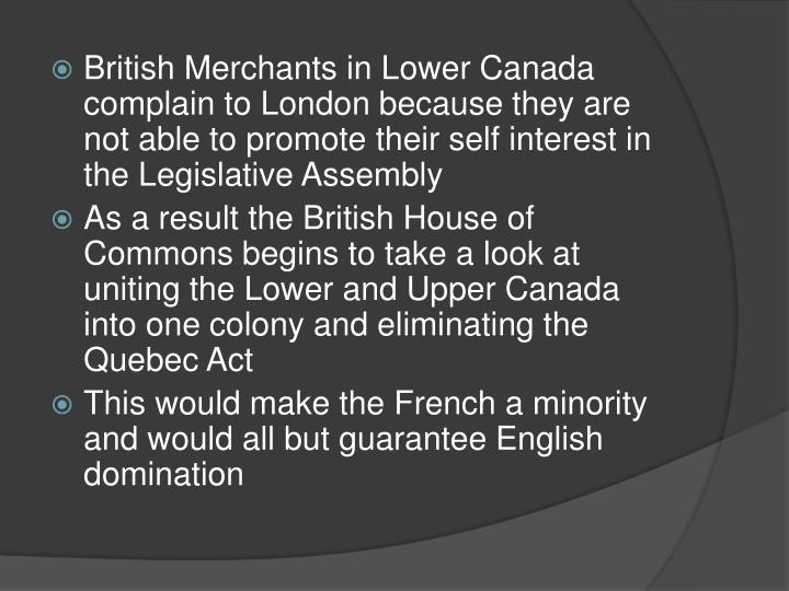 British Merchants in Lower Canada complain to London because they are not able to promote their self interest in the Legislative Assembly