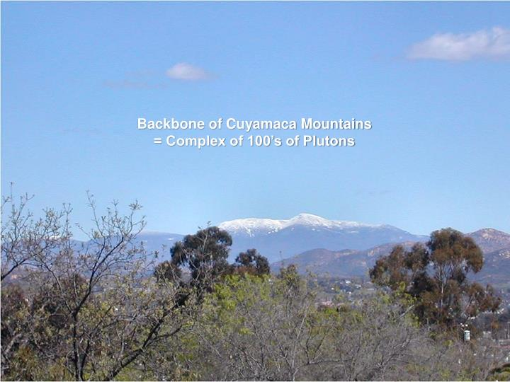 Backbone of Cuyamaca Mountains = Complex of 100's of Plutons