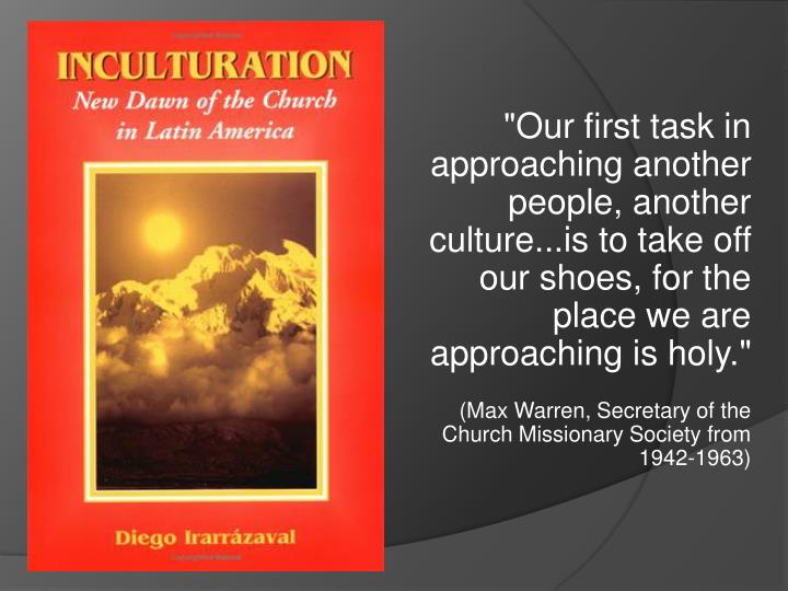 """Our first task in approaching another people, another culture...is to take off our shoes, for the p..."