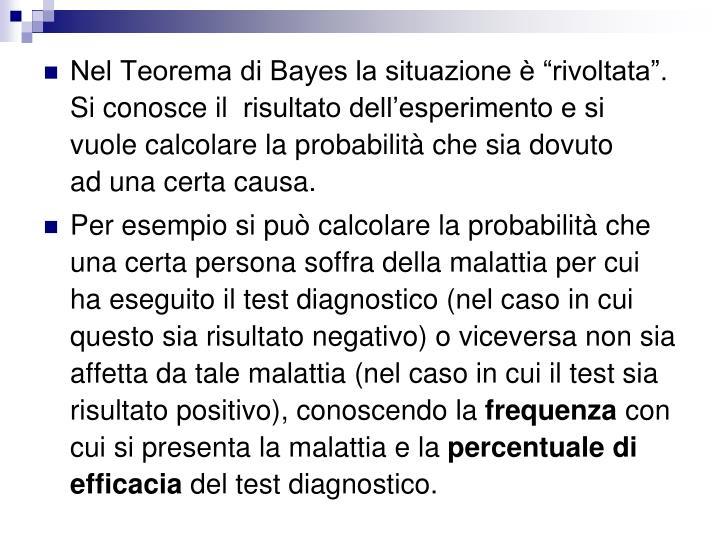 """Nel Teorema di Bayes la situazione è """"rivoltata"""". Si conosce il risultato dell'esperimento e si vuole calcolare la probabilità che sia dovuto aduna certa causa."""